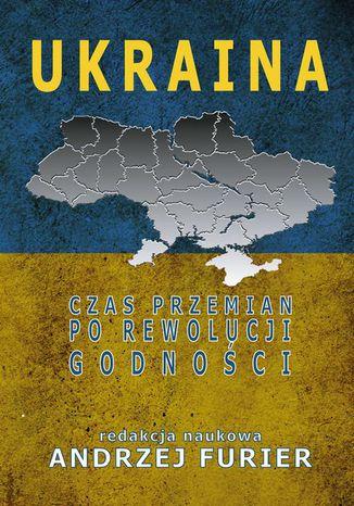 Okładka książki Ukraina Czas przemian po rewolucji godności