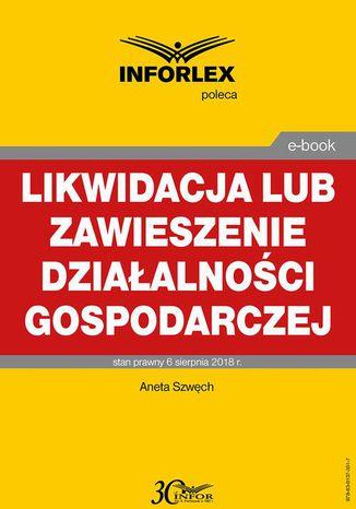 Okładka książki/ebooka Likwidacja lub zawieszenie działalności gospodarczej