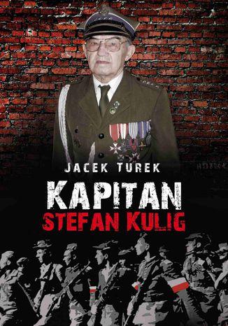 Okładka książki Kapitan Stefan Kulig. Żołnierz Wyklęty Niezłomny