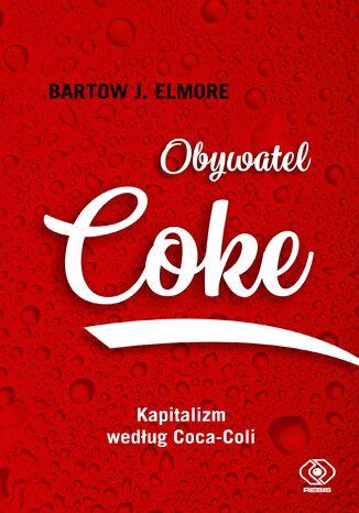 Okładka książki/ebooka Obywatel Coke. Kapitalizm według Coca Coli