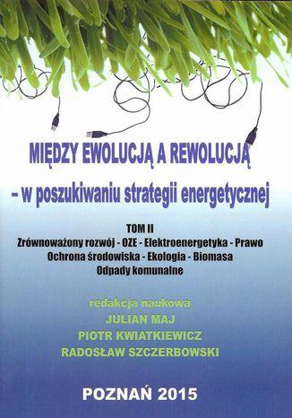 Okładka książki/ebooka Między ewolucją a rewolucją - w poszukiwaniu strategii energetycznej Tom 2
