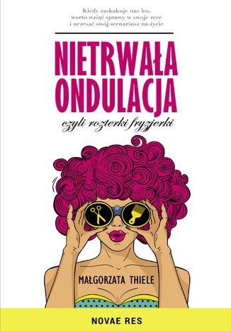 Okładka książki/ebooka Nietrwała ondulacja, czyli rozterki fryzjerki