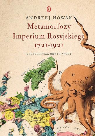 Okładka książki Metamorfozy Imperium Rosyjskiego 1721-1921. Geopolityka, ody i narody