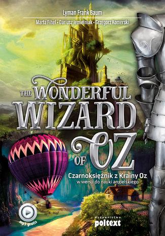 Okładka książki The Wonderful Wizard of Oz. Czarnoksiężnik z Krainy Oz w wersji do nauki angielskiego