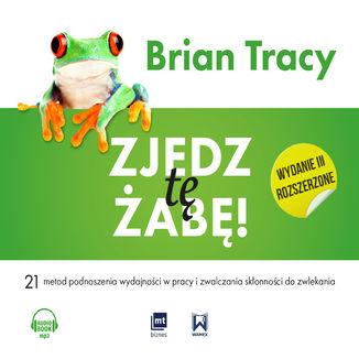 Okładka książki Zjedz tę żabę! (wydanie III rozszerzone)