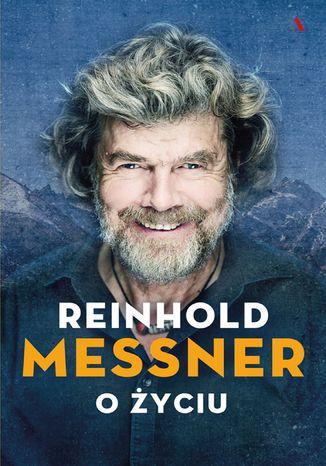 Okładka książki Reinhold Messner. O życiu. Symbolicznych 70 rozdziałów osobistej historii