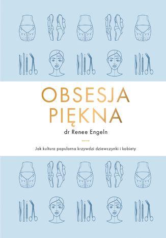 Okładka książki Obsesja piękna. Jak kultura popularna krzywdzi dziewczynki i kobiety