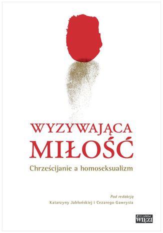 Okładka książki/ebooka Wyzywająca miłość. Chrześcijanie wobec homoseksualizmu