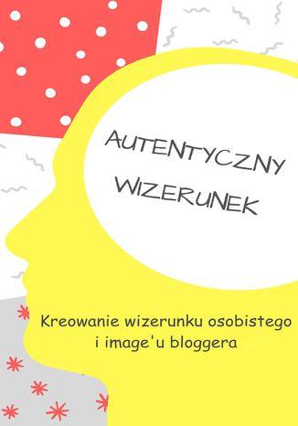 Okładka książki Bloggerzy. Kreowanie wizerunku