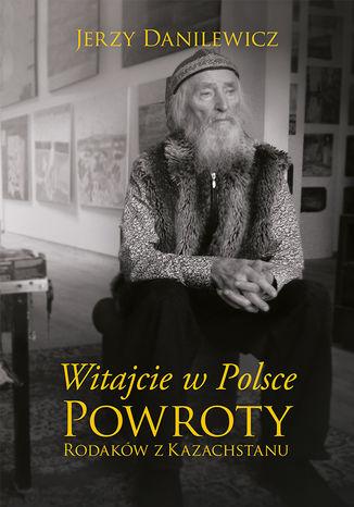 Okładka książki/ebooka Witajcie w Polsce. Powroty Rodaków z Kazachstanu