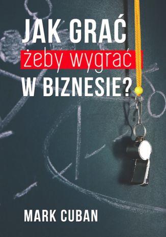 Okładka książki Jak grać żeby wygrać w biznesie?