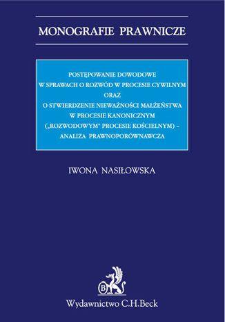 Okładka książki Postępowanie dowodowe w sprawach o rozwód w procesie cywilnym oraz o stwierdzenie nieważności małżeństwa w procesie kanonicznym ('rozwodowym' procesie  kościelnym) - analiza prawnoporównawcza