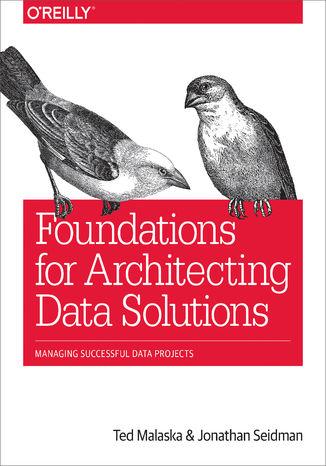 Okładka książki Foundations for Architecting Data Solutions. Managing Successful Data Projects