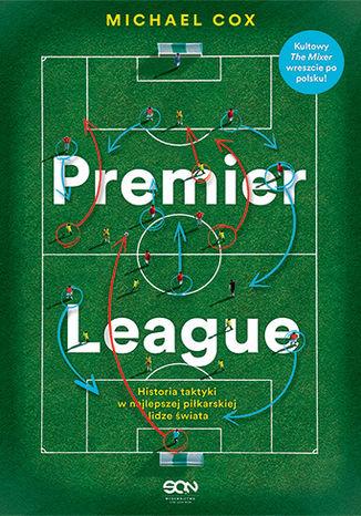 Okładka książki Premier League. Historia taktyki w najlepszej piłkarskiej lidze świata