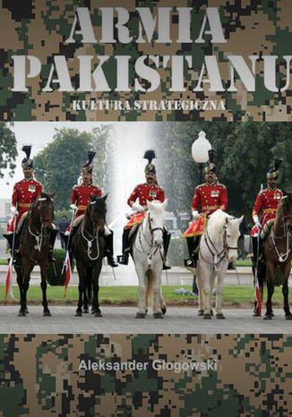 Okładka książki/ebooka Armia Pakistanu. Kultura strategiczna