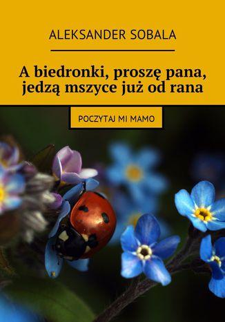 Okładka książki Abiedronki, proszę pana, jedzą mszyce jużodrana