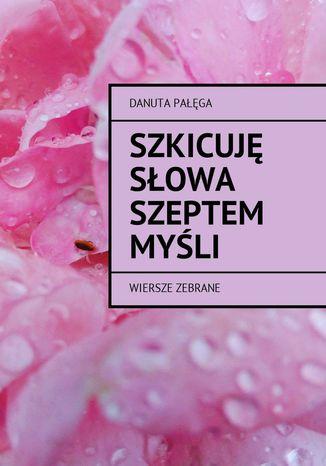 Okładka książki/ebooka Szkicuję słowa szeptem myśli