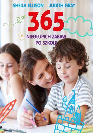 Okładka książki 365 niegłupich zabaw po szkole