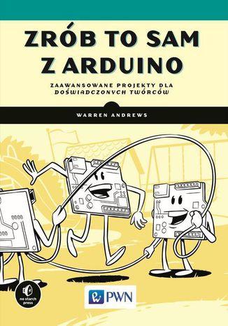 Okładka książki/ebooka Zrób to sam z Arduino. Zaawansowane projekty dla doświadczonych twórców