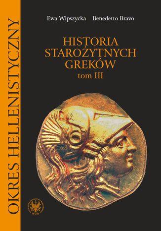 Okładka książki Historia starożytnych Greków. Tom 3. Okres hellenistyczny