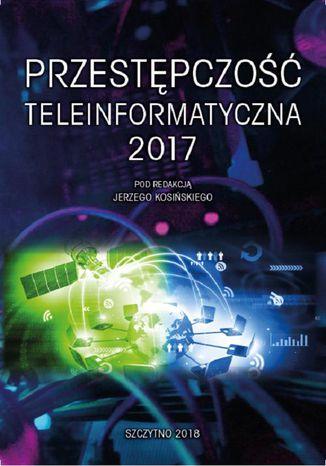 Okładka książki Przestępczość teleinformatyczna 2017