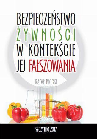 Okładka książki Bezpieczeństwo żywności w kontekście jej fałszowania
