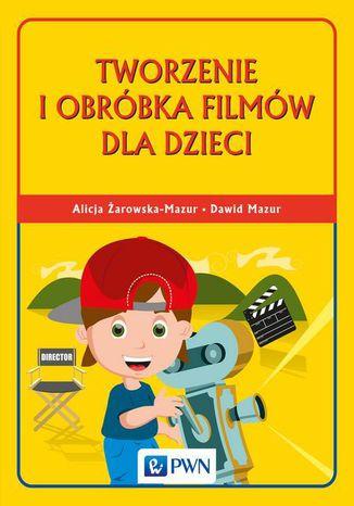 Okładka książki Tworzenie i obróbka filmów dla dzieci
