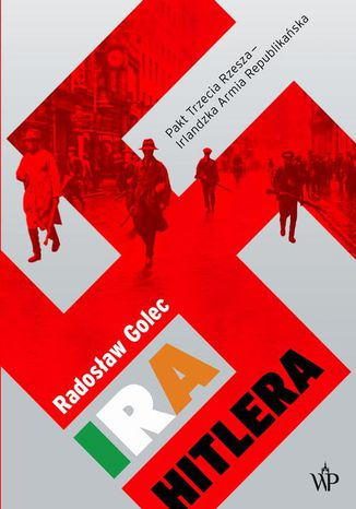 Okładka książki IRA Hitlera. Pakt Trzecia Rzesza - Irlandzka Armia Republikańska