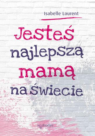 Okładka książki Jesteś najlepszą mamą na świecie