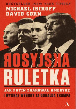 Okładka książki Rosyjska ruletka. Jak Putin zhakował Amerykę i wygrał wybory za Donalda Trumpa