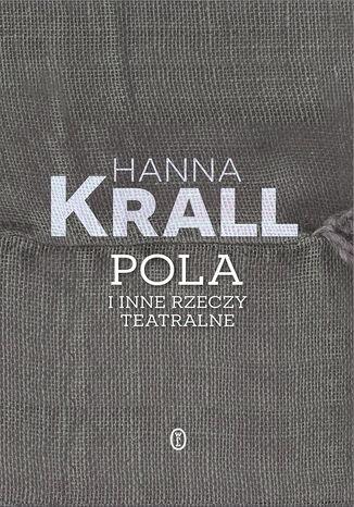 Okładka książki Pola i inne rzeczy teatralne