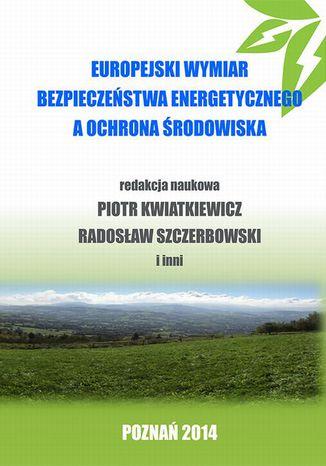 Okładka książki Europejski wymiar bezpieczeństwa energetycznego a ochrona środowiska