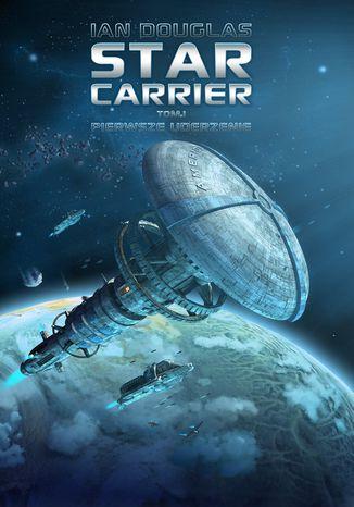 Okładka książki Star Carrier. Tom 1. Pierwsze uderzenie