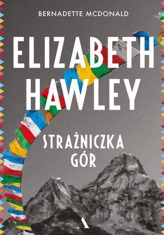 Okładka książki Elizabeth Hawley. Strażniczka gór