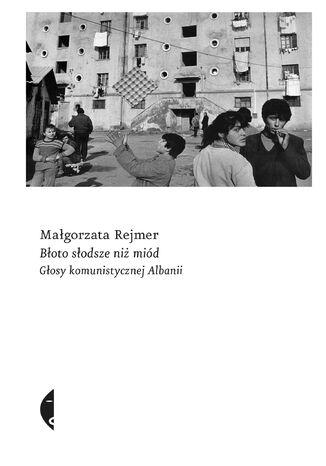 Okładka książki/ebooka Błoto słodsze niż miód. Głosy komunistycznej Albanii