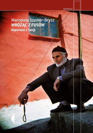 Okładka książki Wróżąc z fusów. Reportaże z Turcji