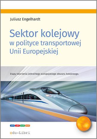 Okładka książki/ebooka Sektor kolejowy w polityce transportowej Unii Europejskiej