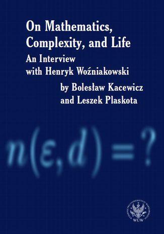 Okładka książki/ebooka On Mathematics, Complexity and Life