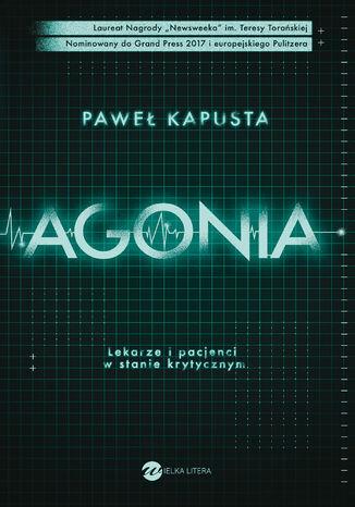 Okładka książki Agonia. Lekarze i pacjenci w stanie krytycznym