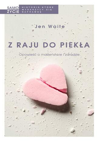Okładka książki/ebooka Z raju do piekła. Opowieść o małżeństwie i zdradzie