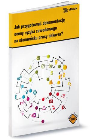 Okładka książki/ebooka Jak przygotować dokumentacjęoceny ryzyka zawodowegona stanowisku pracy dekarza?
