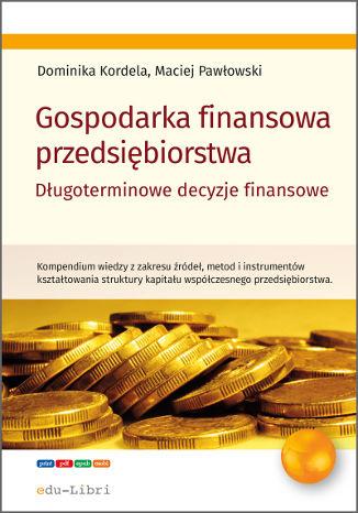 Okładka książki/ebooka Gospodarka finansowa przedsiębiorstwa. Długoterminowe decyzje finansowe