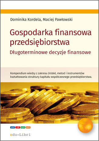 Okładka książki Gospodarka finansowa przedsiębiorstwa. Długoterminowe decyzje finansowe