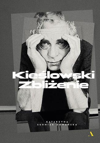 Okładka książki Kieślowski. Zbliżenie