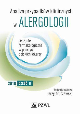 Okładka książki Analiza przypadków klinicznych w alergologii. Leczenie farmakologiczne w praktyce polskich lekarzy. Część II