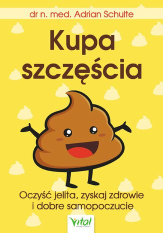 Okładka książki/ebooka Kupa szczęścia Oczyść jelita, zyskaj zdrowie i dobre samopoczucie