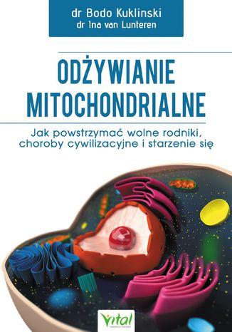 Okładka książki Odżywianie mitochondrialne. Jak powstrzymać wolne rodniki, choroby cywilizacyjne i starzenie się