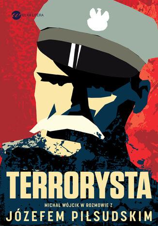 Okładka książki/ebooka Terrorysta. Wywiad-rzeka z Józefem Piłsudskim