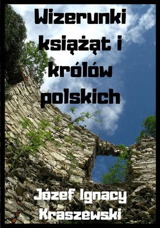 Okładka książki Wizerunki książąt i królów polskich