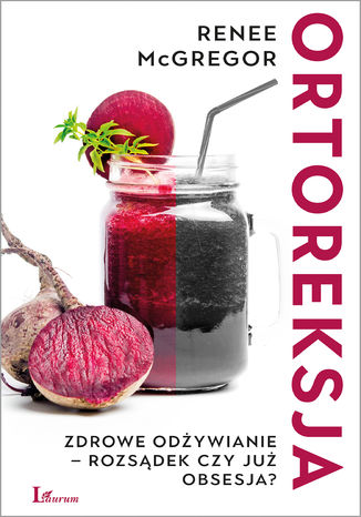 Okładka książki Ortoreksja. Zdrowe odżywianie - rozsądek czy już obsesja?